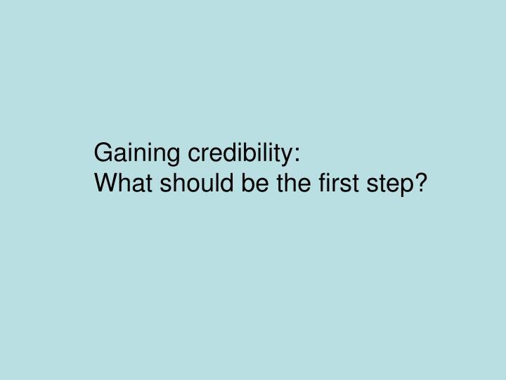 Gaining credibility: