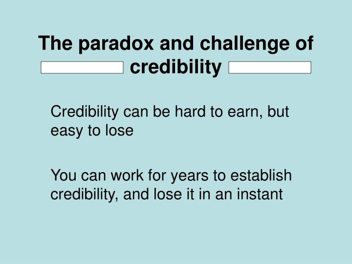 The paradox and challenge of credibility