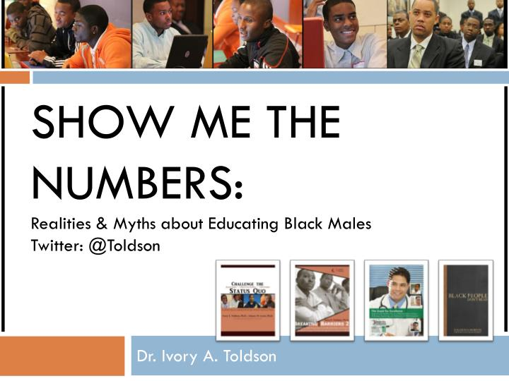 show me the numbers realities myths about educating black males twitter @ toldson n.
