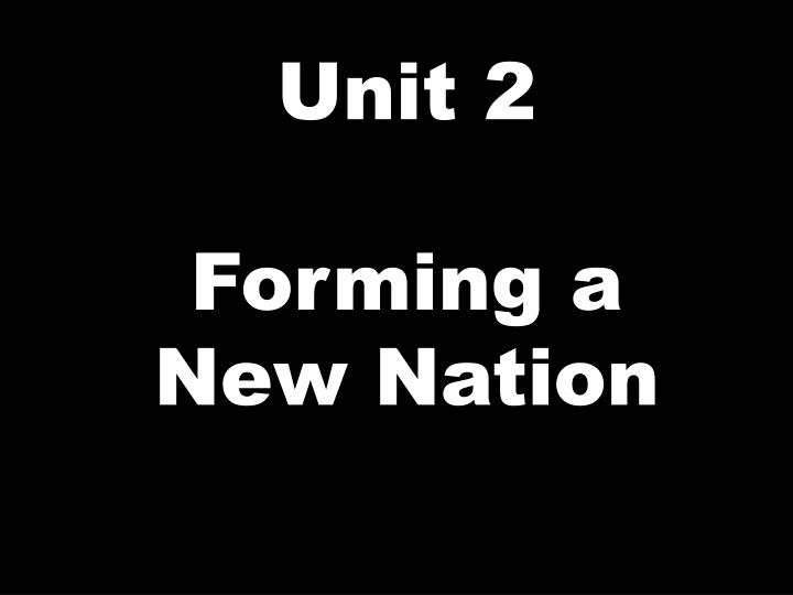 unit 2 forming a new nation n.
