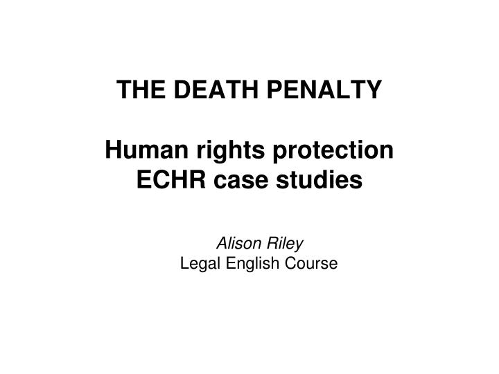 the death penalty human rights protection echr case studies n.