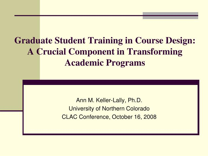 graduate student training in course design a crucial component in transforming academic programs n.