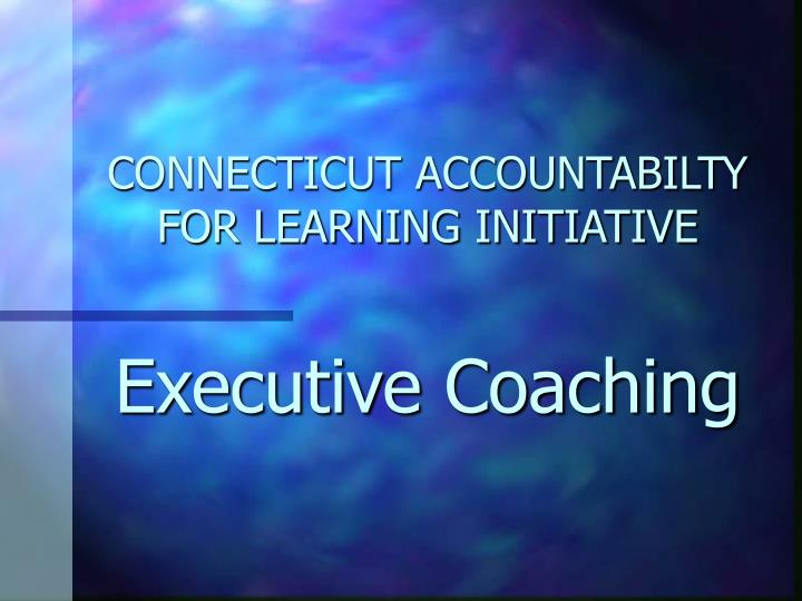 connecticut accountabilty for learning initiative executive coaching n.