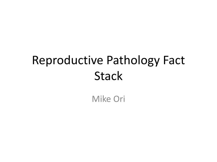 reproductive pathology fact stack n.