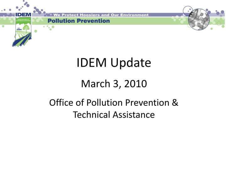 idem update march 3 2010 office of pollution prevention technical assistance n.