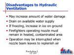 disadvantages to hydraulic ventilation