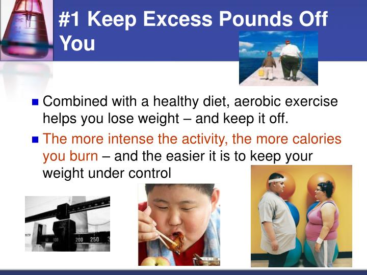 #1 Keep Excess Pounds Off You
