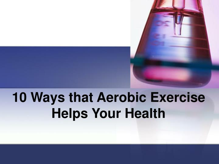 10 Ways that Aerobic Exercise Helps Your Health