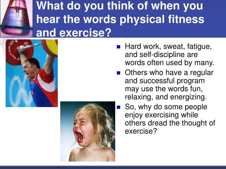 What do you think of when you hear the words physical fitness and exercise
