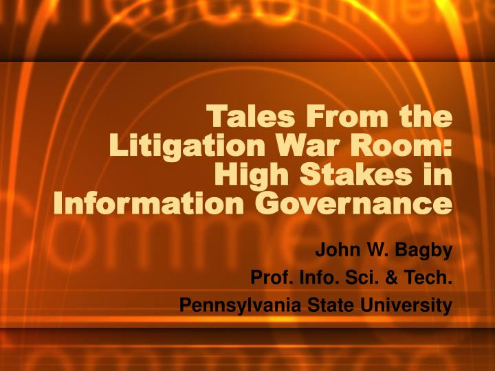 tales from the litigation war room high stakes in information governance n.