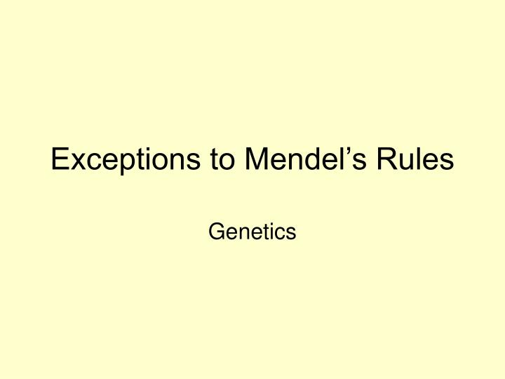 exceptions to mendel s rules n.