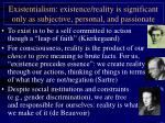 existentialism existence reality is significant only as subjective personal and passionate