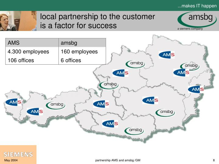local partnership to the customer is a factor for success