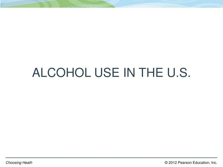 ALCOHOL USE IN THE U.S.