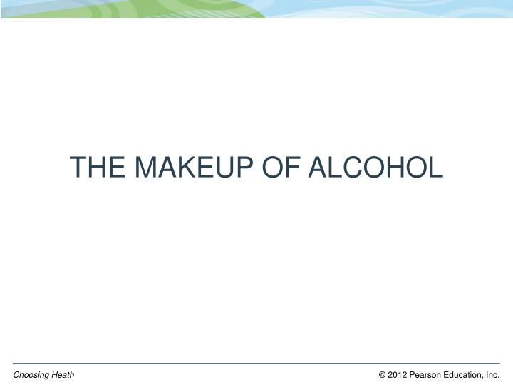 THE MAKEUP OF ALCOHOL