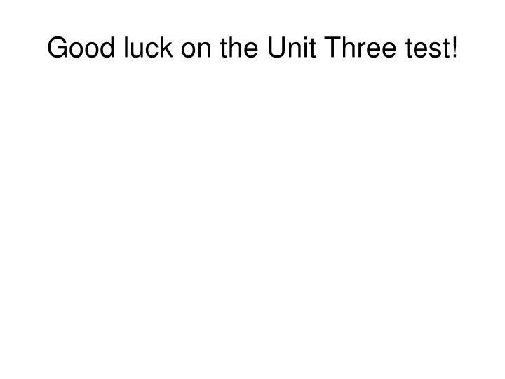 Good luck on the Unit Three test!