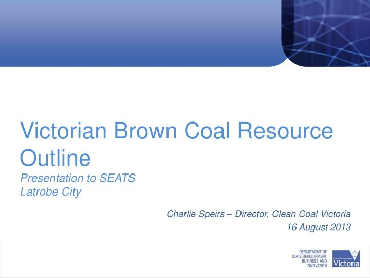 victorian brown coal resource outline presentation to seats latrobe city brown coal a n.