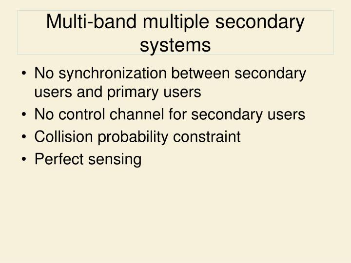 Multi-band multiple secondary systems
