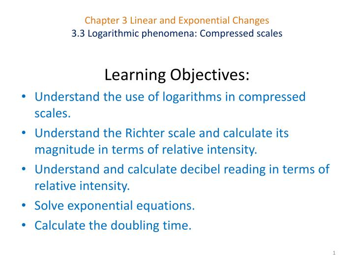 PPT - Chapter 3 Linear and Exponential Changes 3.3 Logarithmic phenomena:  Compressed scales PowerPoint Presentation - ID:1756561