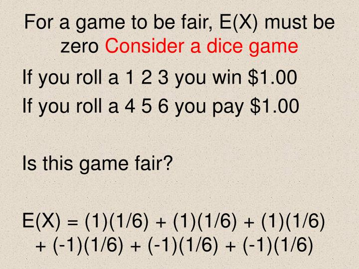 For a game to be fair, E(X) must be zero