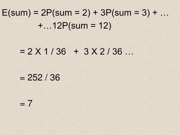 E(sum) = 2P(sum = 2) + 3P(sum = 3) + …