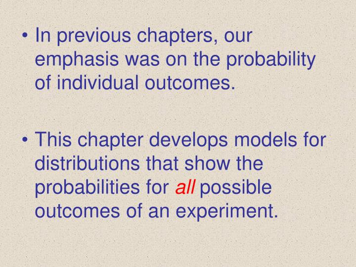 In previous chapters, our emphasis was on the probability of individual outcomes.