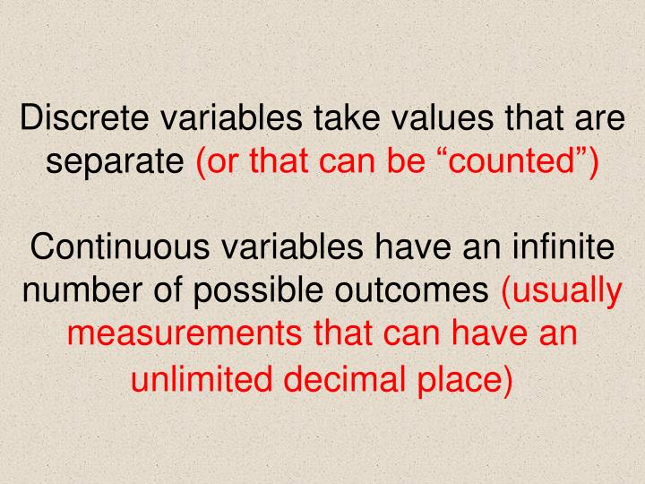 Discrete variables take values that are separate