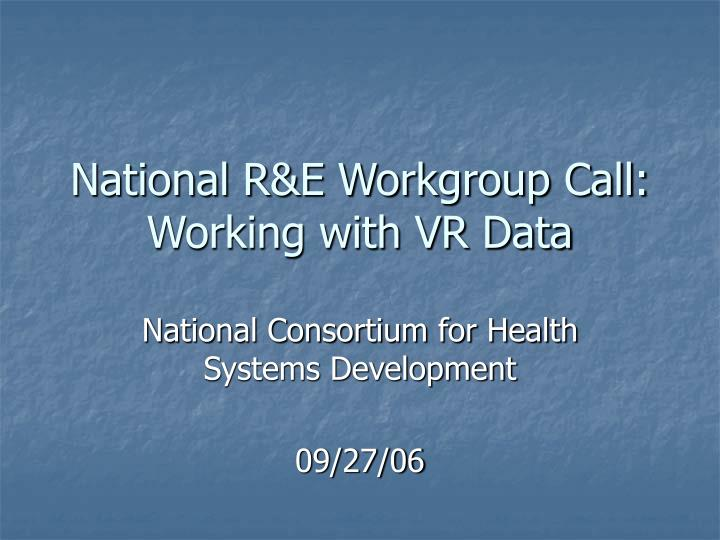 national r e workgroup call working with vr data n.