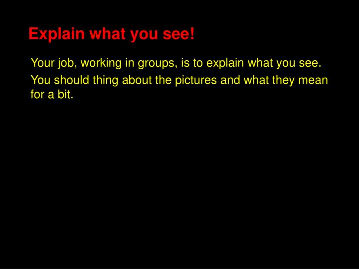 Explain what you see!
