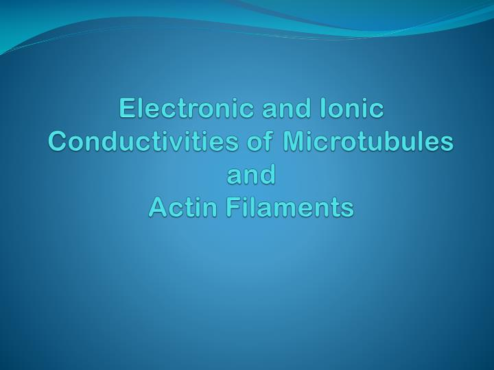 electronic and ionic conductivities of microtubules and actin filaments n.