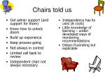chairs told us