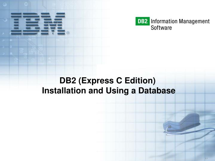 PPT - DB2 (Express C Edition) Installation and Using a Database