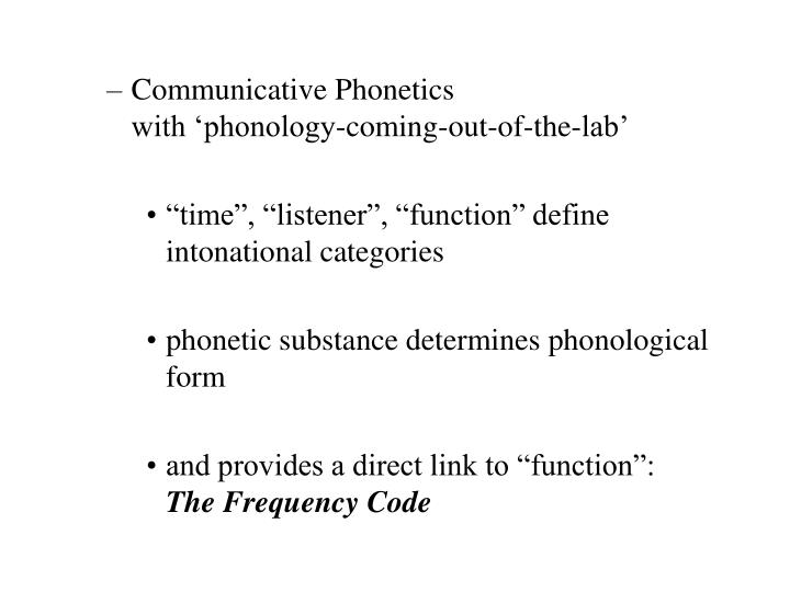 Communicative Phonetics                                      with 'phonology-coming-out-of-the-lab'