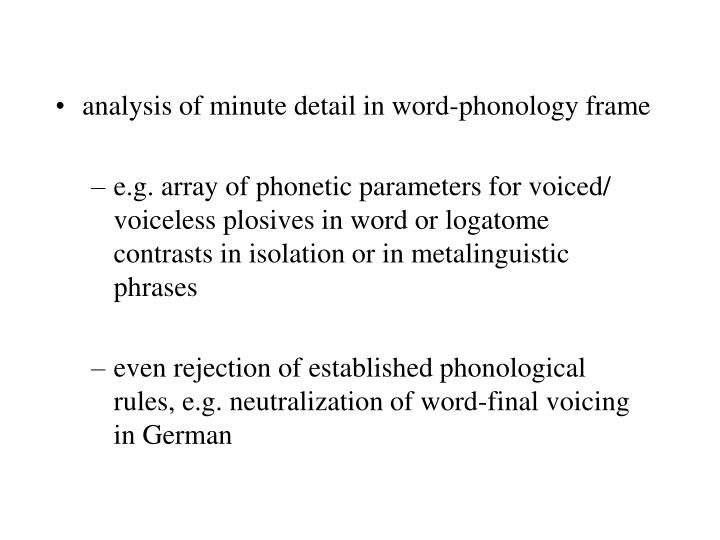 analysis of minute detail in word-phonology frame