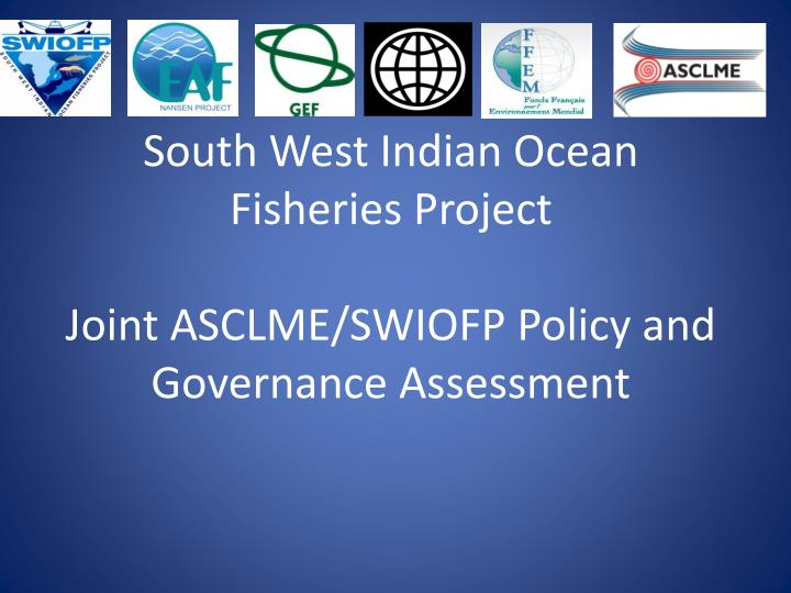South west indian ocean fisheries project joint asclme swiofp policy and governance assessment