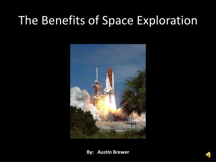 the benefits of space exploration Slide1 benefits of space exploration and astronomy slide2 historically speaking without astronomy we would not have timekeeping and calendars without astronomy we would not be aware of the worlds, including a whole universe of.