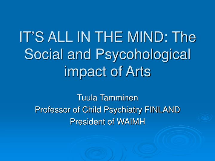 it s all in the mind the social and psycohological impact of arts n.
