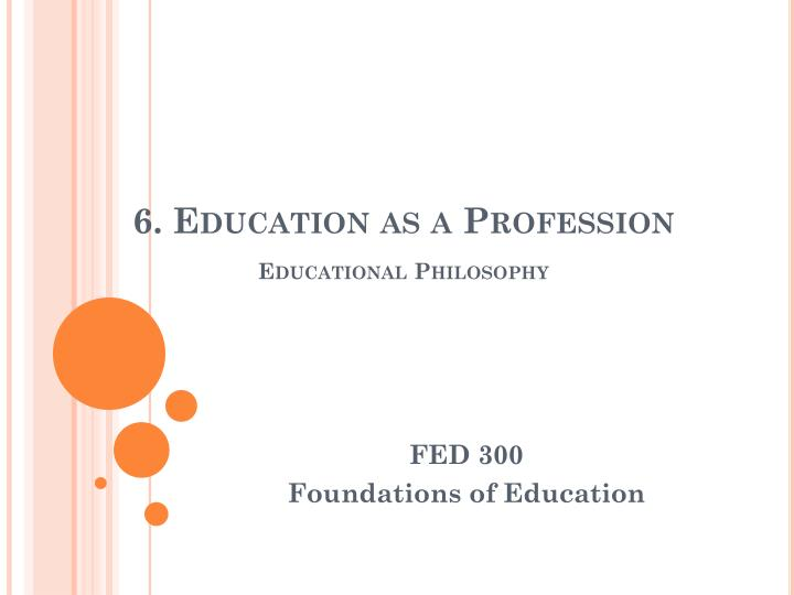 6 education as a profession educational philosophy n.