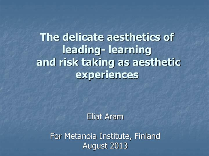 the delicate aesthetics of leading learning and risk taking as aesthetic experiences n.