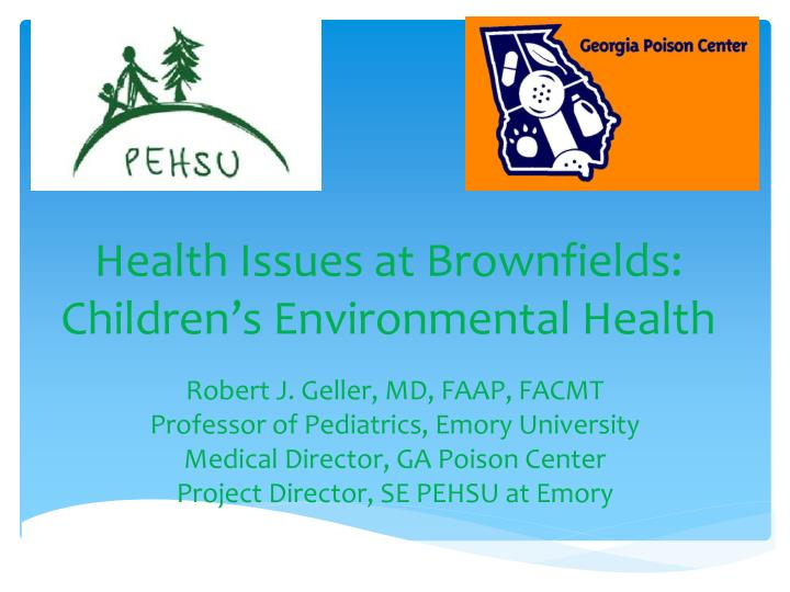 health issues at brownfields children s environmental health n.