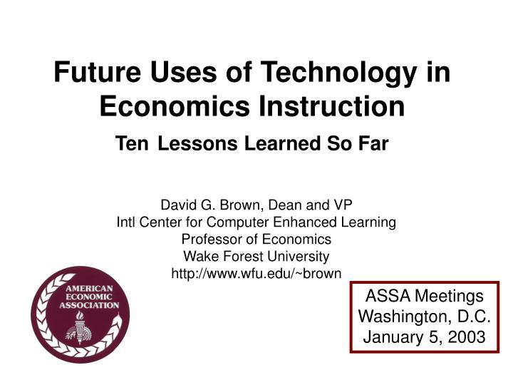 Future uses of technology in economics instruction ten lessons learned so far