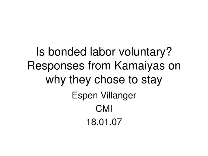 is bonded labor voluntary responses from kamaiyas on why they chose to stay n.