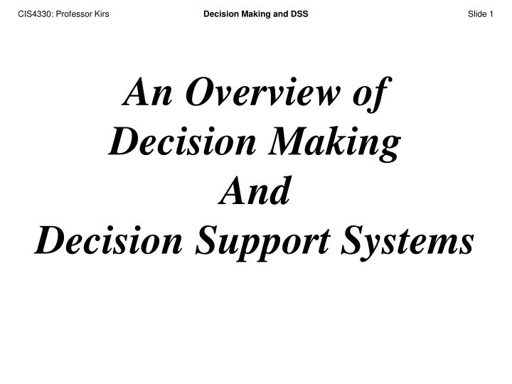 overview of decision making models Decision-making is full of responsibility the fear of its outcome can make some people timid about taking a decision making a decision is not the end of the process, rather it is a beginning implementation of the decision and the results obtained are the true barometer of the quality of the.