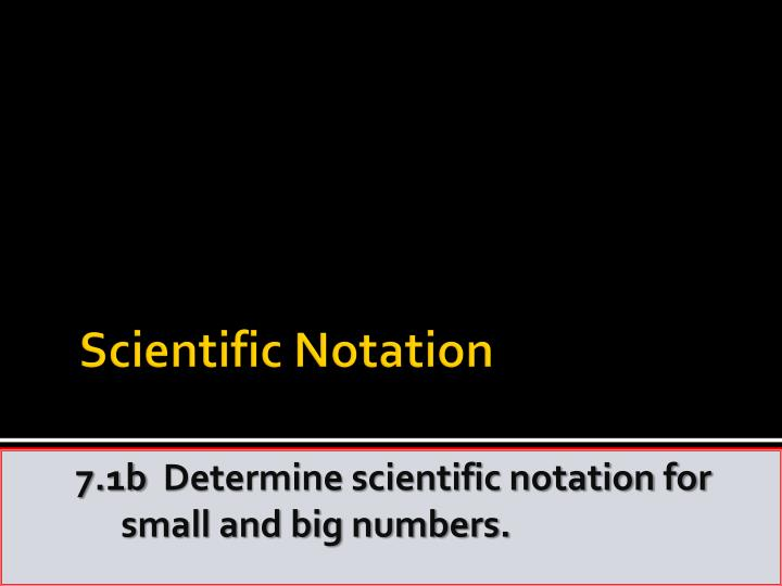 7 1b determine scientific notation for small and big numbers
