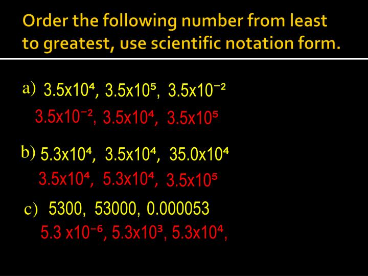 Order the following number from least to greatest, use scientific notation form.