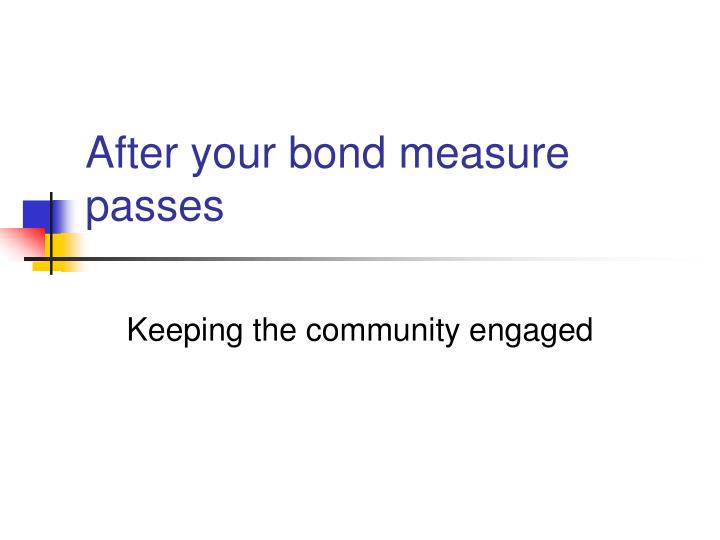 after your bond measure passes n.
