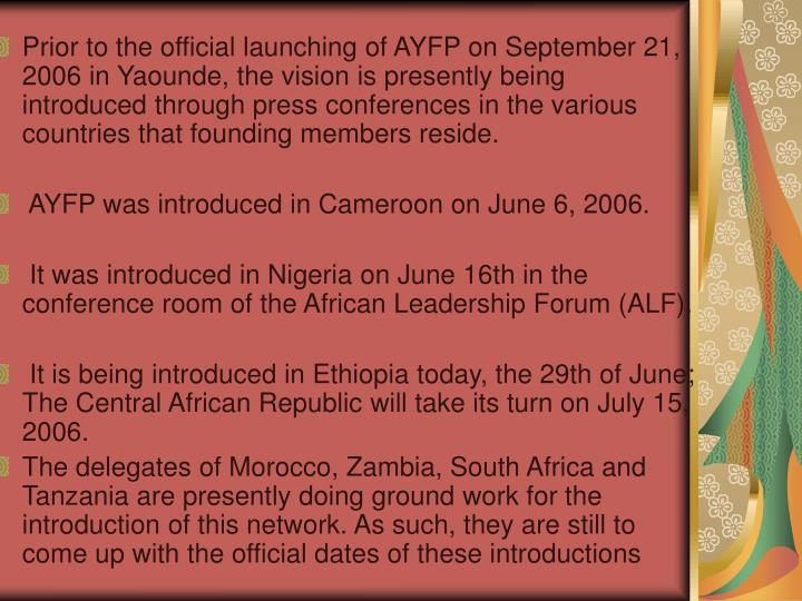 Prior to the official launching of AYFP on September 21, 2006 in Yaounde, the vision is presently being introduced through press conferences in the various countries that founding members reside.