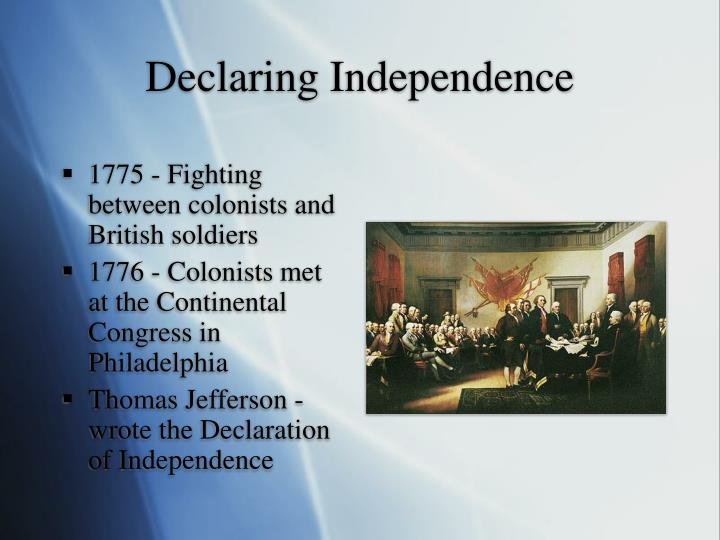 were the colonist justified in declaring independence from great britain Document based question: were the colonists justified in declaring their independence from england document a: john dickinson's letters from a pennsylvania farmer, were written in protest to the.