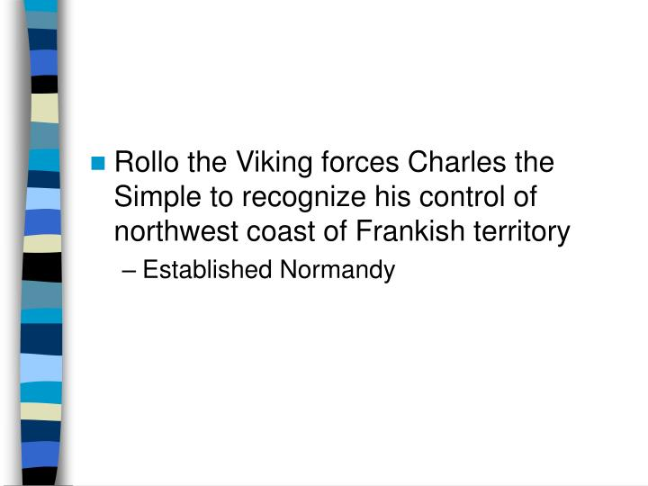 Rollo the Viking forces Charles the Simple to recognize his control of northwest coast of Frankish territory
