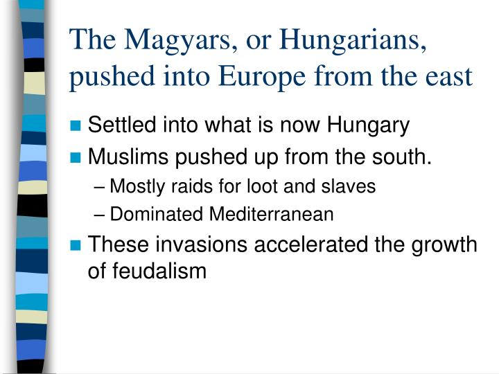The Magyars, or Hungarians, pushed into Europe from the east